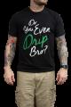 Do You Even Drip Bro? T-shirt (Green)