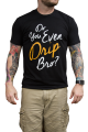 Do You Even Drip Bro? T-shirt